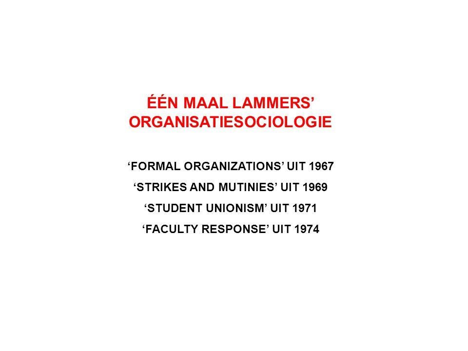 ÉÉN MAAL LAMMERS' ORGANISATIESOCIOLOGIE 'FORMAL ORGANIZATIONS' UIT 1967 'STRIKES AND MUTINIES' UIT 1969 'STUDENT UNIONISM' UIT 1971 'FACULTY RESPONSE'