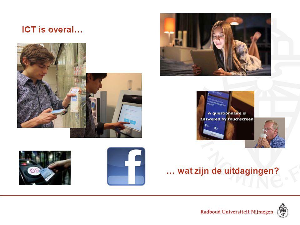 ICT is overal… … wat zijn de uitdagingen?