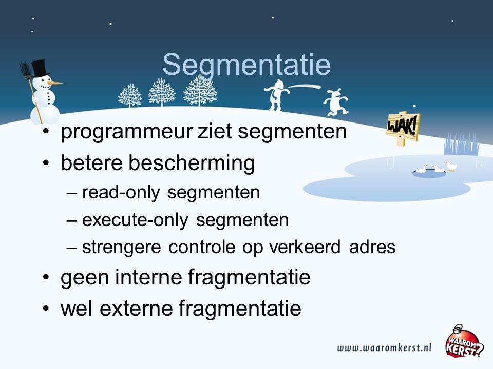 Segmentatie programmeur ziet segmenten betere bescherming –read-only segmenten –execute-only segmenten –strengere controle op verkeerd adres geen interne fragmentatie wel externe fragmentatie