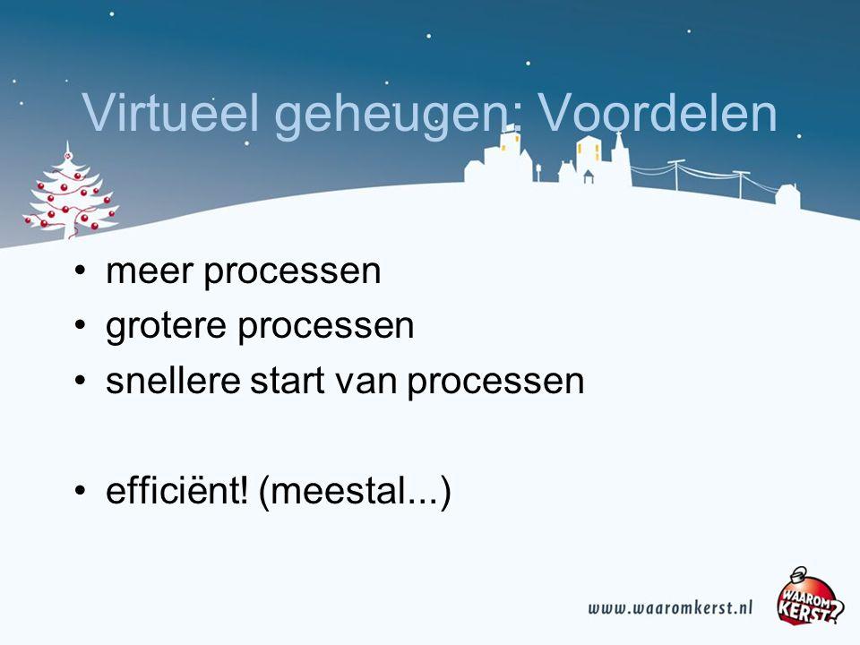 Virtueel geheugen: Voordelen meer processen grotere processen snellere start van processen efficiënt.