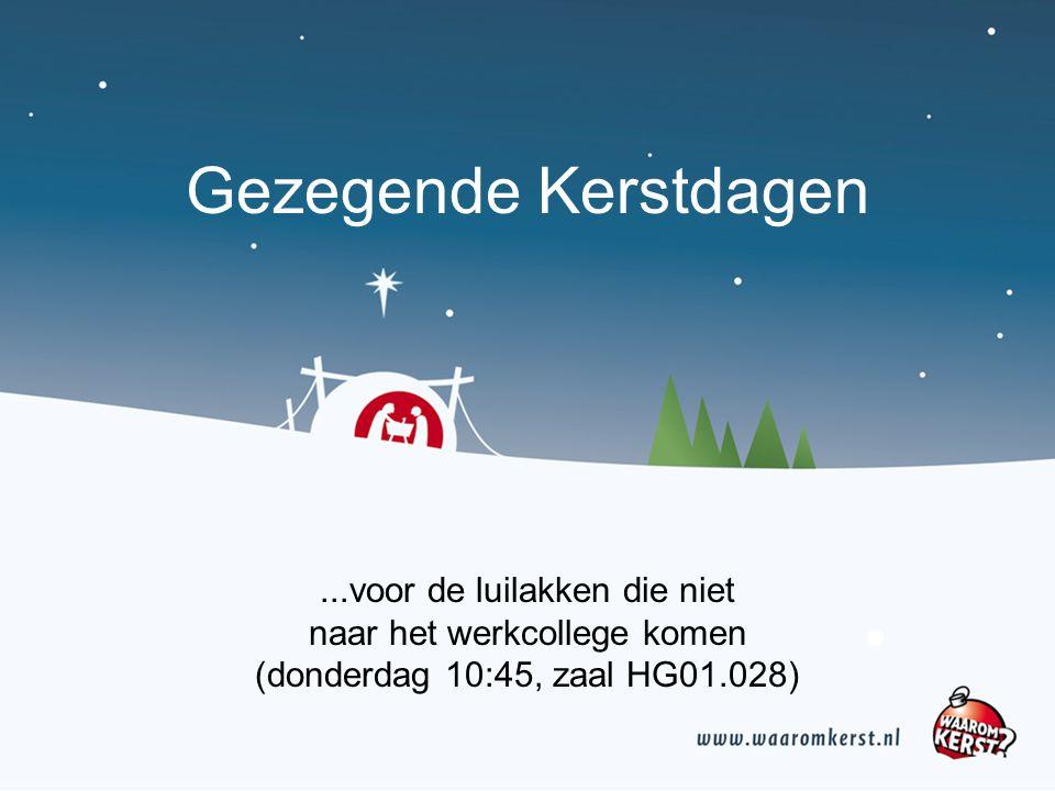 Gezegende Kerstdagen...voor de luilakken die niet naar het werkcollege komen (donderdag 10:45, zaal HG01.028)