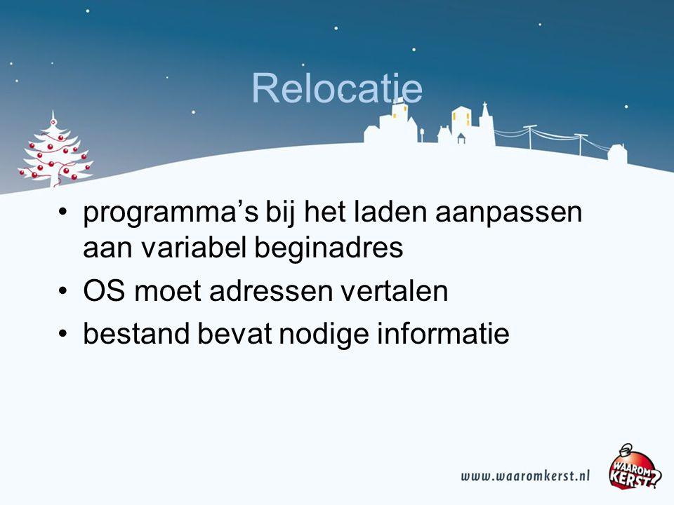 Relocatie programma's bij het laden aanpassen aan variabel beginadres OS moet adressen vertalen bestand bevat nodige informatie