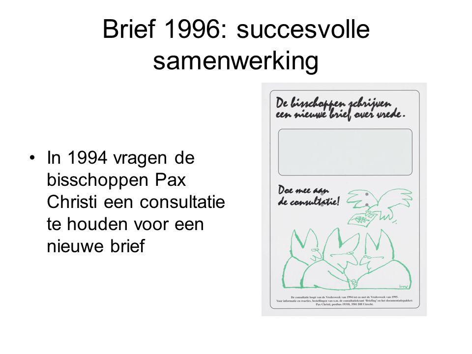 Brief 1996: succesvolle samenwerking In 1994 vragen de bisschoppen Pax Christi een consultatie te houden voor een nieuwe brief