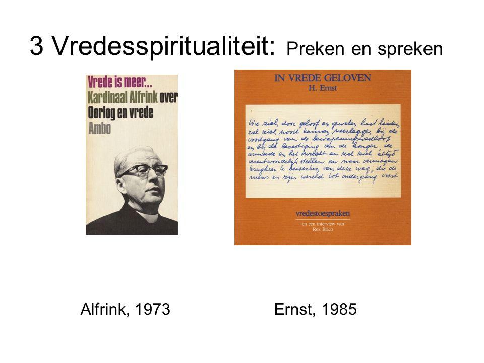 3 Vredesspiritualiteit: Preken en spreken Alfrink, 1973 Ernst, 1985
