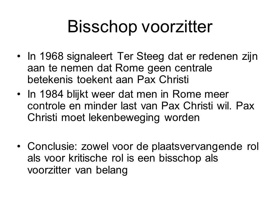 Bisschop voorzitter In 1968 signaleert Ter Steeg dat er redenen zijn aan te nemen dat Rome geen centrale betekenis toekent aan Pax Christi In 1984 blijkt weer dat men in Rome meer controle en minder last van Pax Christi wil.