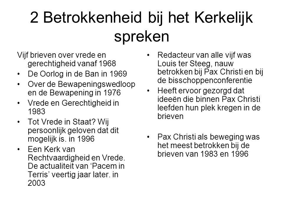 2 Betrokkenheid bij het Kerkelijk spreken Vijf brieven over vrede en gerechtigheid vanaf 1968 De Oorlog in de Ban in 1969 Over de Bewapeningswedloop en de Bewapening in 1976 Vrede en Gerechtigheid in 1983 Tot Vrede in Staat.