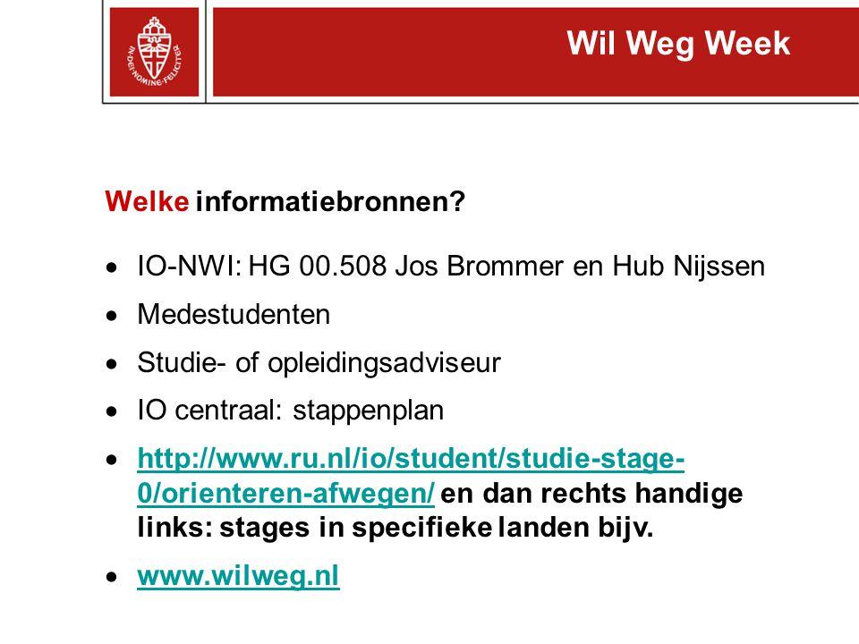 Welke informatiebronnen?  IO-NWI: HG 00.508 Jos Brommer en Hub Nijssen  Medestudenten  Studie- of opleidingsadviseur  IO centraal: stappenplan  h
