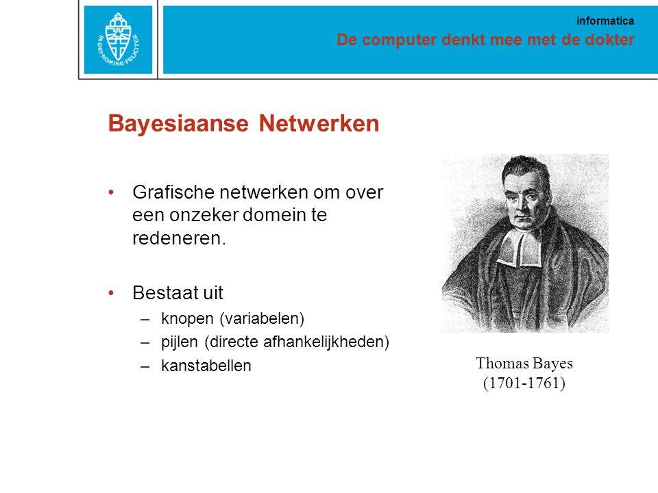 De computer denkt mee met de dokter informatica Bayesiaanse Netwerken Grafische netwerken om over een onzeker domein te redeneren.