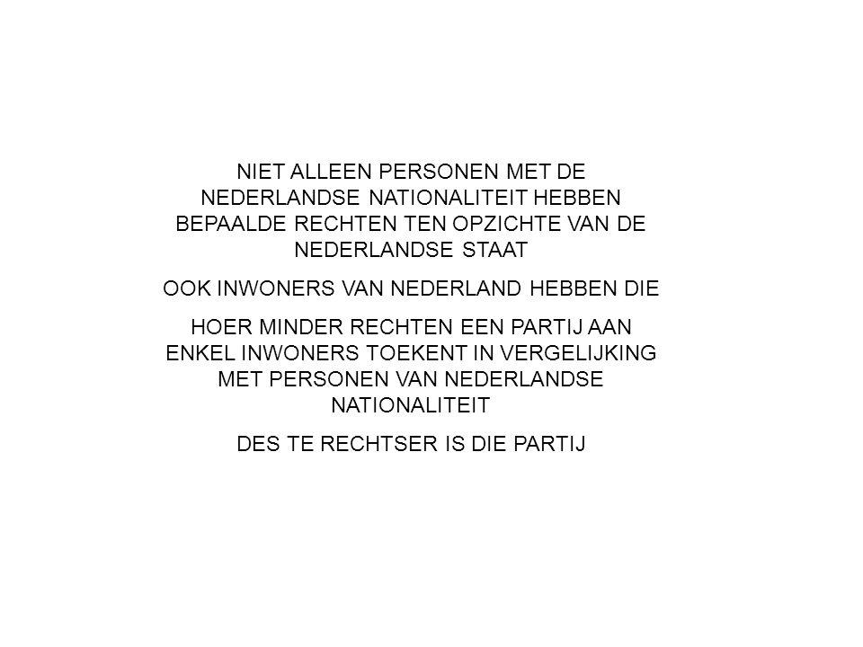 NIET ALLEEN PERSONEN MET DE NEDERLANDSE NATIONALITEIT HEBBEN BEPAALDE RECHTEN TEN OPZICHTE VAN DE NEDERLANDSE STAAT OOK INWONERS VAN NEDERLAND HEBBEN