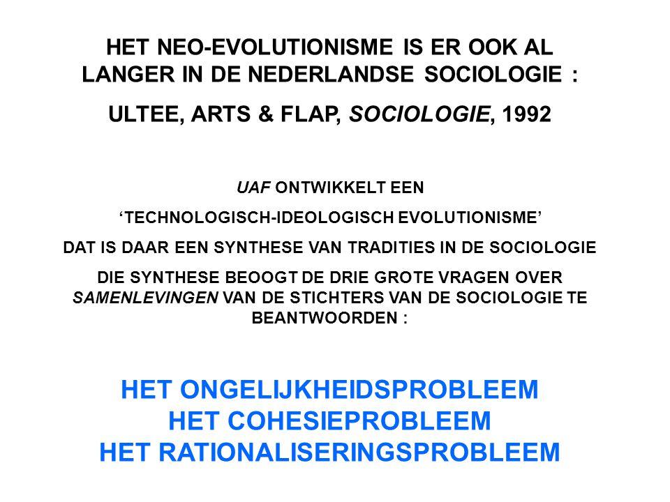 HET NEO-EVOLUTIONISME IS ER OOK AL LANGER IN DE NEDERLANDSE SOCIOLOGIE : ULTEE, ARTS & FLAP, SOCIOLOGIE, 1992 UAF ONTWIKKELT EEN 'TECHNOLOGISCH-IDEOLO