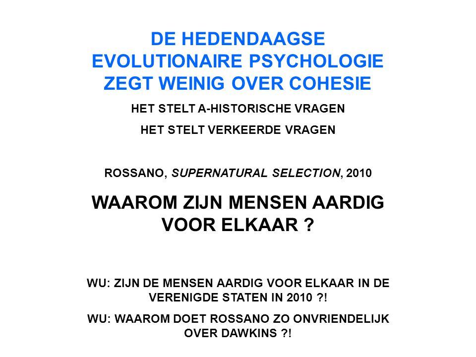 DE HEDENDAAGSE EVOLUTIONAIRE PSYCHOLOGIE ZEGT WEINIG OVER COHESIE HET STELT A-HISTORISCHE VRAGEN HET STELT VERKEERDE VRAGEN ROSSANO, SUPERNATURAL SELE