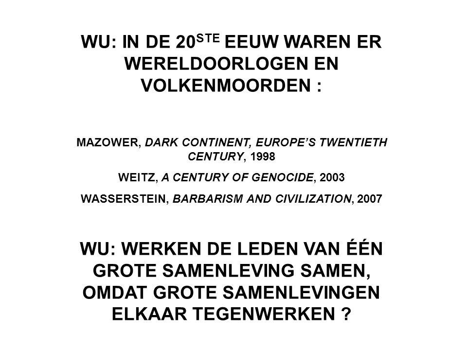 WU: IN DE 20 STE EEUW WAREN ER WERELDOORLOGEN EN VOLKENMOORDEN : MAZOWER, DARK CONTINENT, EUROPE'S TWENTIETH CENTURY, 1998 WEITZ, A CENTURY OF GENOCID