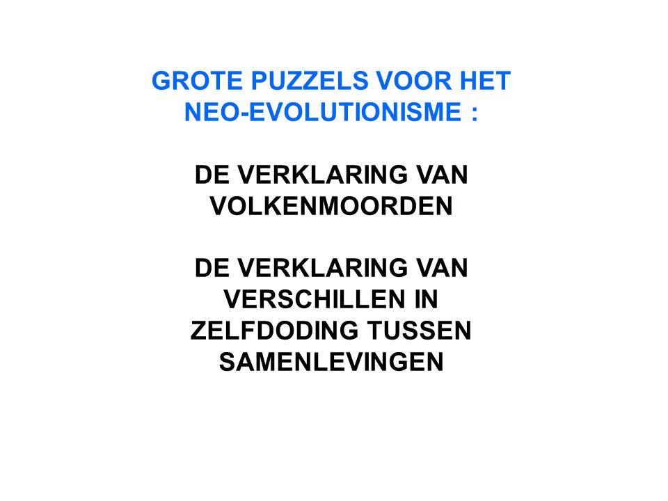 GROTE PUZZELS VOOR HET NEO-EVOLUTIONISME : DE VERKLARING VAN VOLKENMOORDEN DE VERKLARING VAN VERSCHILLEN IN ZELFDODING TUSSEN SAMENLEVINGEN