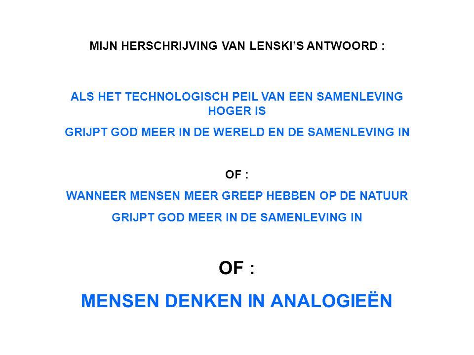 MIJN HERSCHRIJVING VAN LENSKI'S ANTWOORD : ALS HET TECHNOLOGISCH PEIL VAN EEN SAMENLEVING HOGER IS GRIJPT GOD MEER IN DE WERELD EN DE SAMENLEVING IN O
