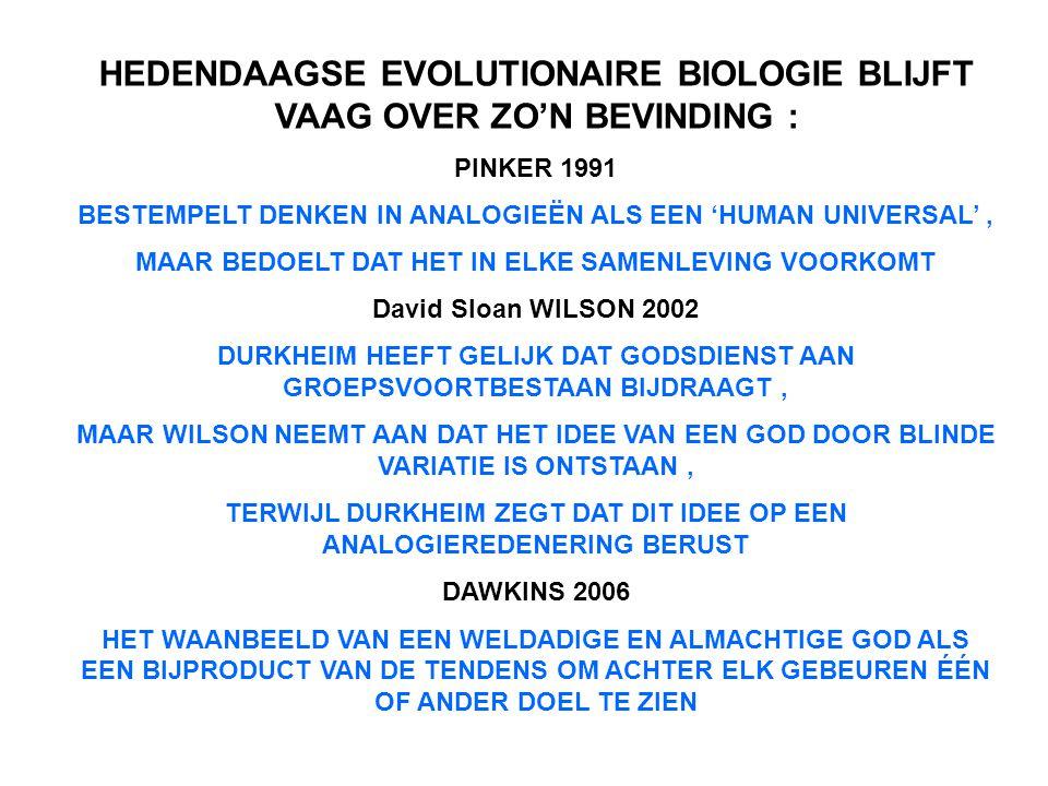 HEDENDAAGSE EVOLUTIONAIRE BIOLOGIE BLIJFT VAAG OVER ZO'N BEVINDING : PINKER 1991 BESTEMPELT DENKEN IN ANALOGIEËN ALS EEN 'HUMAN UNIVERSAL', MAAR BEDOE