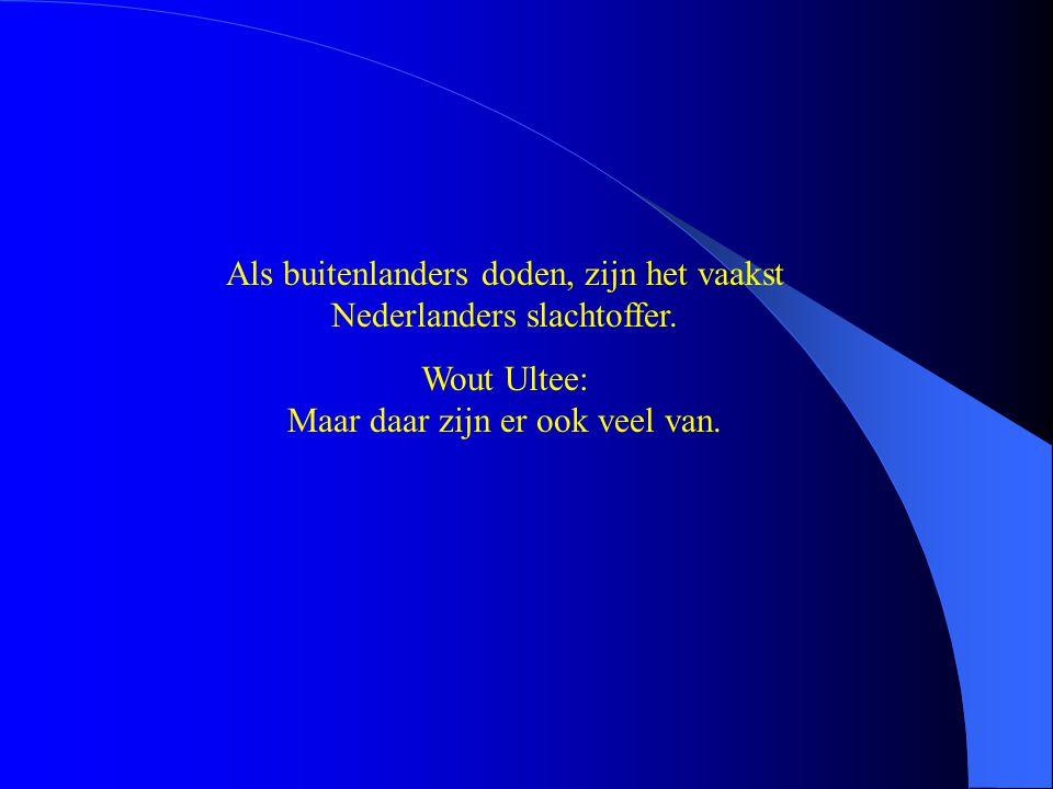 Als buitenlanders doden, zijn het vaakst Nederlanders slachtoffer. Wout Ultee: Maar daar zijn er ook veel van.