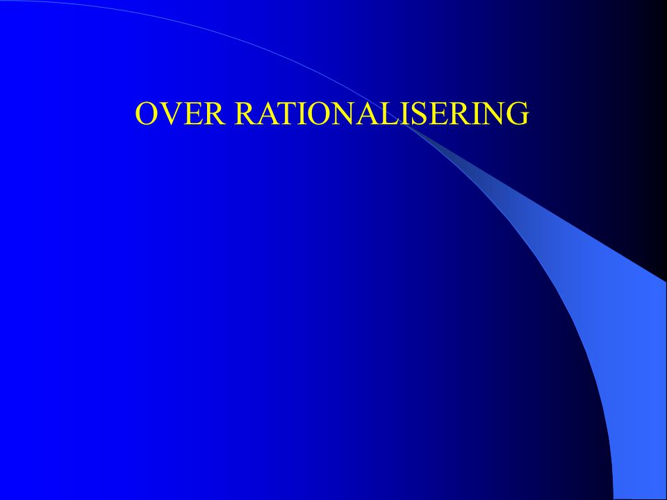 OVER RATIONALISERING
