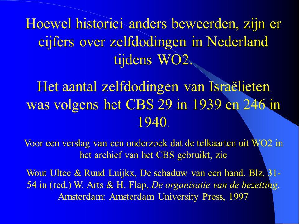 Hoewel historici anders beweerden, zijn er cijfers over zelfdodingen in Nederland tijdens WO2. Het aantal zelfdodingen van Israëlieten was volgens het