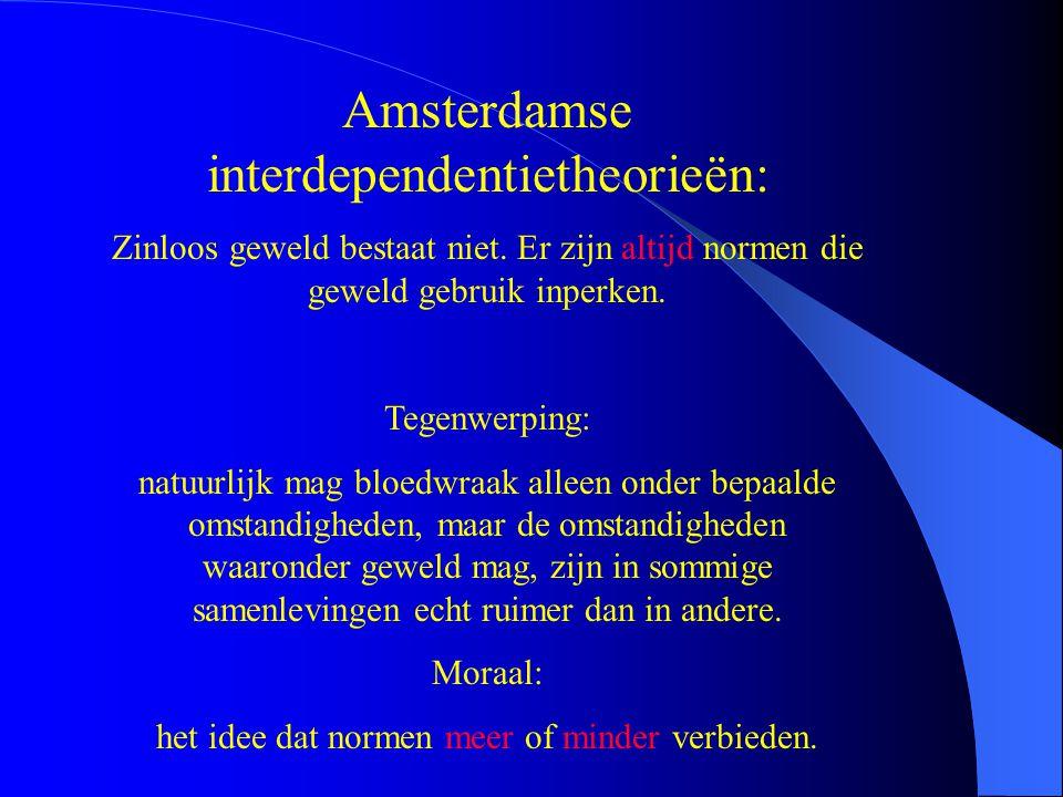 Amsterdamse interdependentietheorieën: Zinloos geweld bestaat niet. Er zijn altijd normen die geweld gebruik inperken. Tegenwerping: natuurlijk mag bl