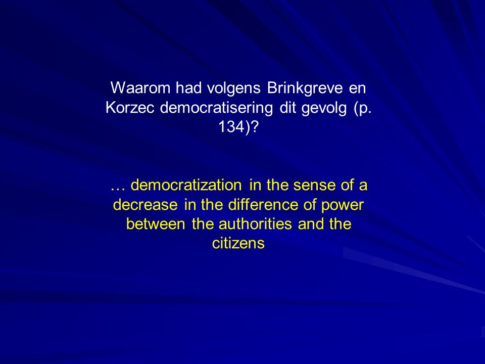 Waarom had volgens Brinkgreve en Korzec democratisering dit gevolg (p. 134)? … democratization in the sense of a decrease in the difference of power b