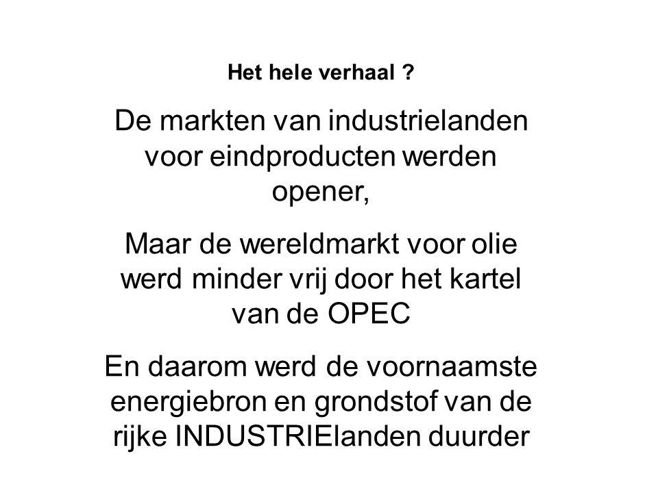 Het hele verhaal ? De markten van industrielanden voor eindproducten werden opener, Maar de wereldmarkt voor olie werd minder vrij door het kartel van