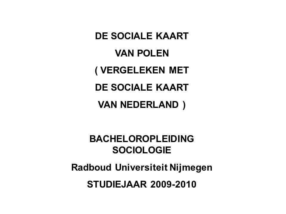 DE SOCIALE KAART VAN POLEN ( VERGELEKEN MET DE SOCIALE KAART VAN NEDERLAND ) BACHELOROPLEIDING SOCIOLOGIE Radboud Universiteit Nijmegen STUDIEJAAR 2009-2010