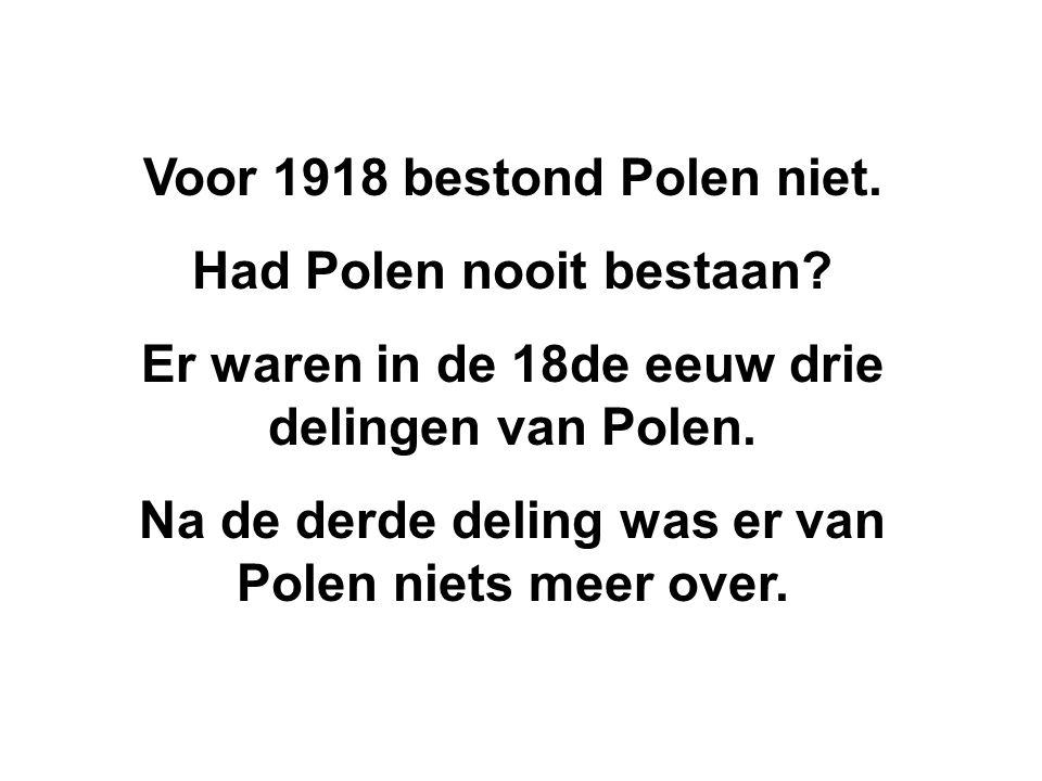 Voor 1918 bestond Polen niet. Had Polen nooit bestaan.