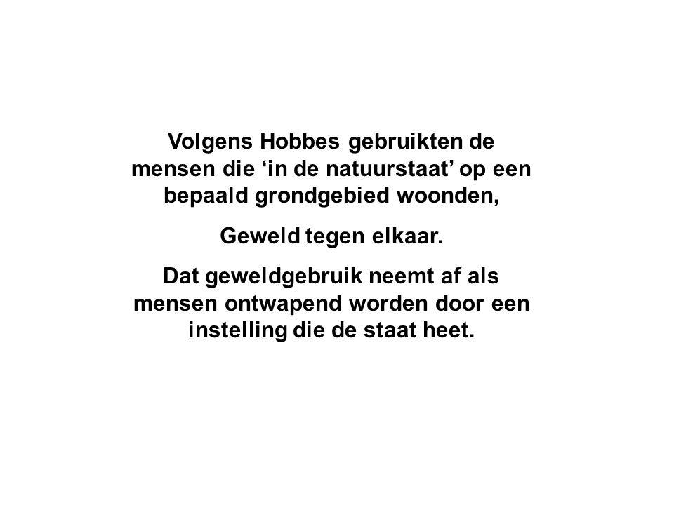 Volgens Hobbes gebruikten de mensen die 'in de natuurstaat' op een bepaald grondgebied woonden, Geweld tegen elkaar.