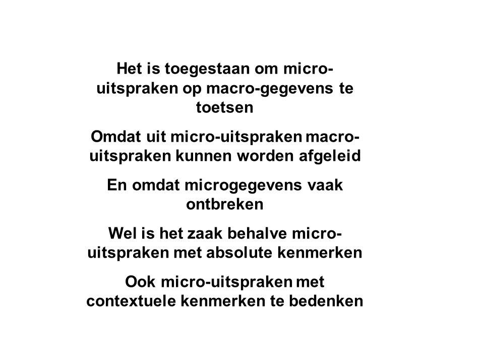 Het is toegestaan om micro- uitspraken op macro-gegevens te toetsen Omdat uit micro-uitspraken macro- uitspraken kunnen worden afgeleid En omdat micro