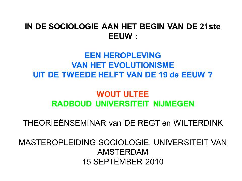 IN DE SOCIOLOGIE AAN HET BEGIN VAN DE 21ste EEUW : EEN HEROPLEVING VAN HET EVOLUTIONISME UIT DE TWEEDE HELFT VAN DE 19 de EEUW .