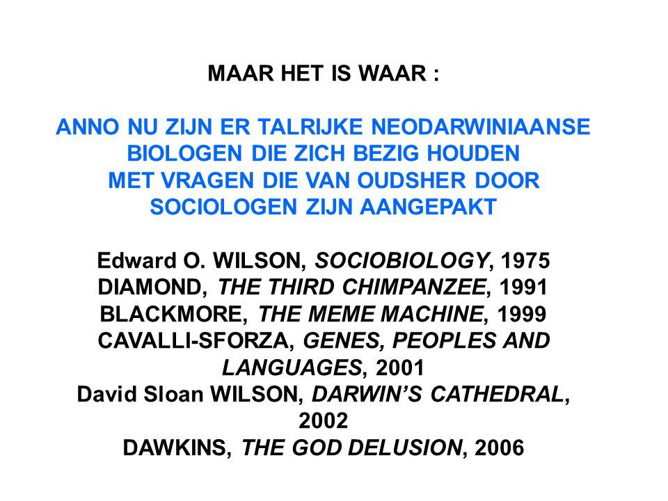 MAAR HET IS WAAR : ANNO NU ZIJN ER TALRIJKE NEODARWINIAANSE BIOLOGEN DIE ZICH BEZIG HOUDEN MET VRAGEN DIE VAN OUDSHER DOOR SOCIOLOGEN ZIJN AANGEPAKT Edward O.