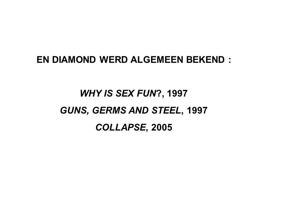 EN DIAMOND WERD ALGEMEEN BEKEND : WHY IS SEX FUN , 1997 GUNS, GERMS AND STEEL, 1997 COLLAPSE, 2005