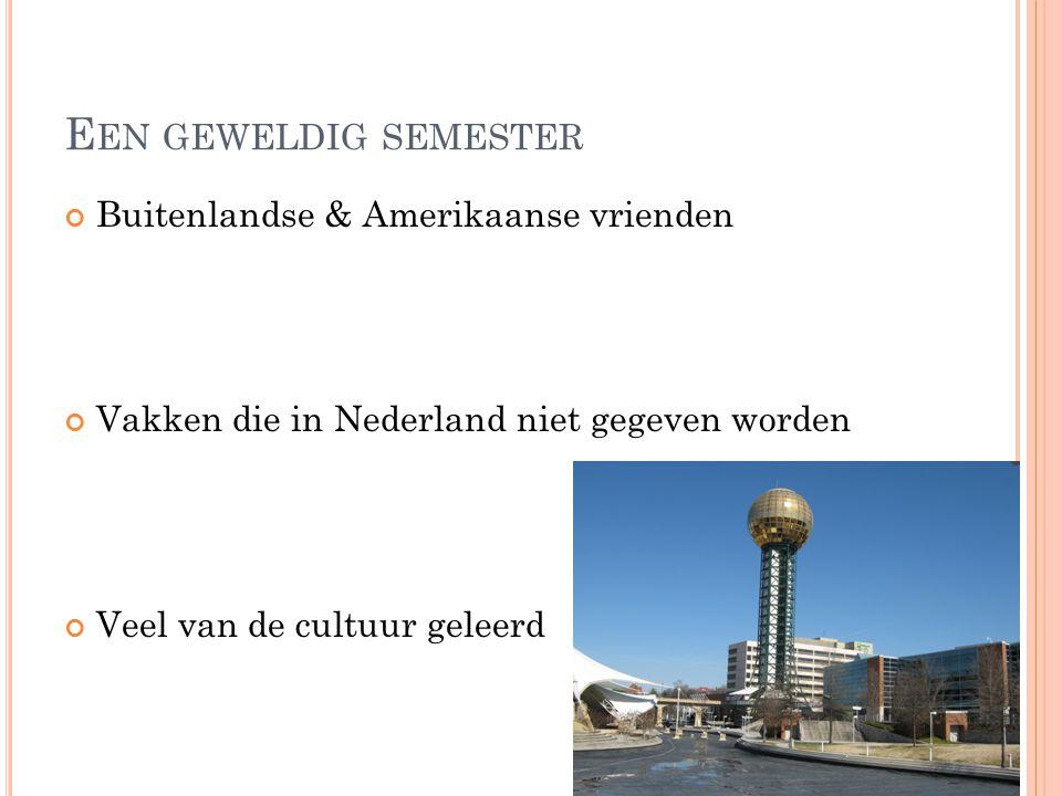 E EN GEWELDIG SEMESTER Buitenlandse & Amerikaanse vrienden Vakken die in Nederland niet gegeven worden Veel van de cultuur geleerd