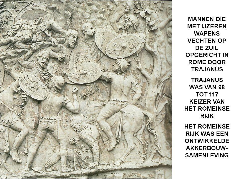 MANNEN DIE MET IJZEREN WAPENS VECHTEN OP DE ZUIL OPGERICHT IN ROME DOOR TRAJANUS TRAJANUS WAS VAN 98 TOT 117 KEIZER VAN HET ROMEINSE RIJK HET ROMEINSE RIJK WAS EEN ONTWIKKELDE AKKERBOUW- SAMENLEVING