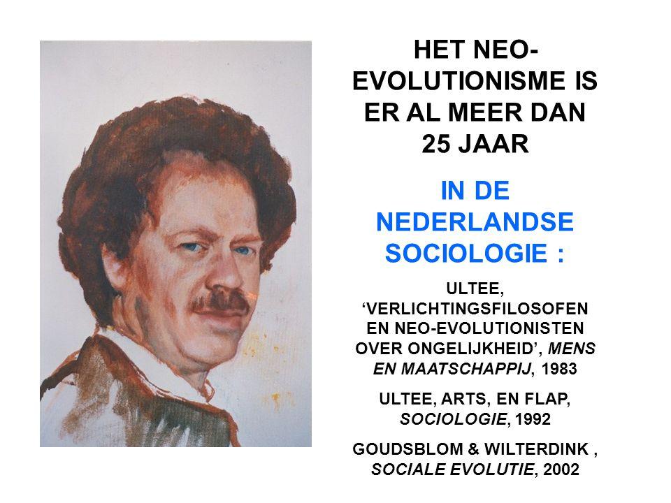 HET NEO- EVOLUTIONISME IS ER AL MEER DAN 25 JAAR IN DE NEDERLANDSE SOCIOLOGIE : ULTEE, 'VERLICHTINGSFILOSOFEN EN NEO-EVOLUTIONISTEN OVER ONGELIJKHEID', MENS EN MAATSCHAPPIJ, 1983 ULTEE, ARTS, EN FLAP, SOCIOLOGIE, 1992 GOUDSBLOM & WILTERDINK, SOCIALE EVOLUTIE, 2002
