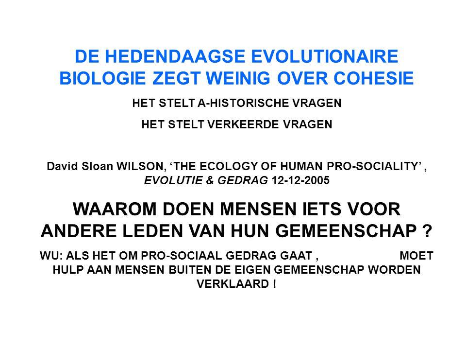 DE HEDENDAAGSE EVOLUTIONAIRE BIOLOGIE ZEGT WEINIG OVER COHESIE HET STELT A-HISTORISCHE VRAGEN HET STELT VERKEERDE VRAGEN David Sloan WILSON, 'THE ECOL