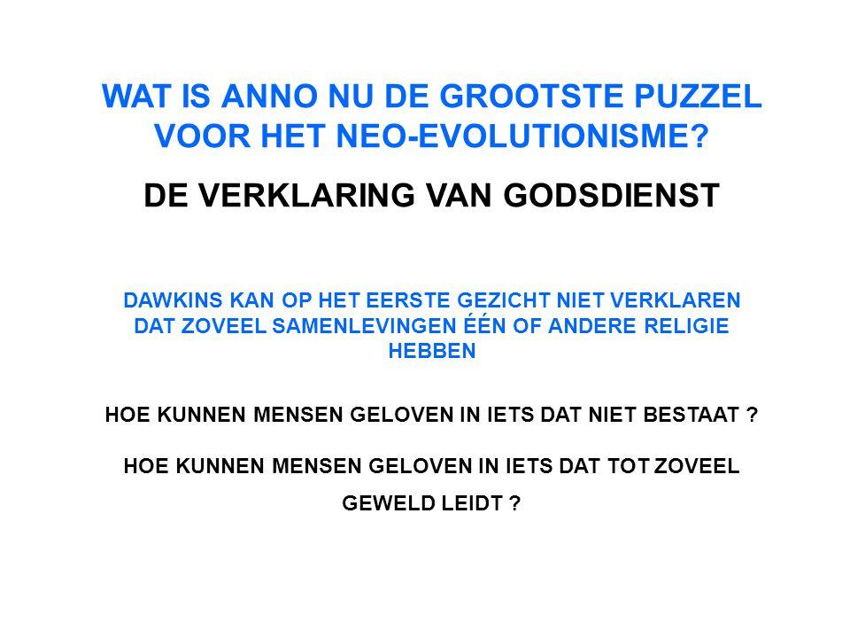 WAT IS ANNO NU DE GROOTSTE PUZZEL VOOR HET NEO-EVOLUTIONISME? DE VERKLARING VAN GODSDIENST DAWKINS KAN OP HET EERSTE GEZICHT NIET VERKLAREN DAT ZOVEEL