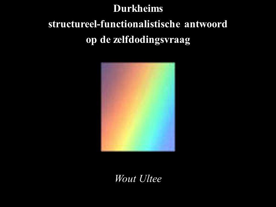 Durkheims structureel-functionalistische antwoord op de zelfdodingsvraag Wout Ultee