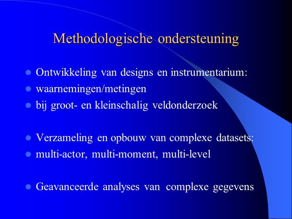 Methodologische ondersteuning Ontwikkeling van designs en instrumentarium: waarnemingen/metingen bij groot- en kleinschalig veldonderzoek Verzameling en opbouw van complexe datasets: multi-actor, multi-moment, multi-level Geavanceerde analyses van complexe gegevens