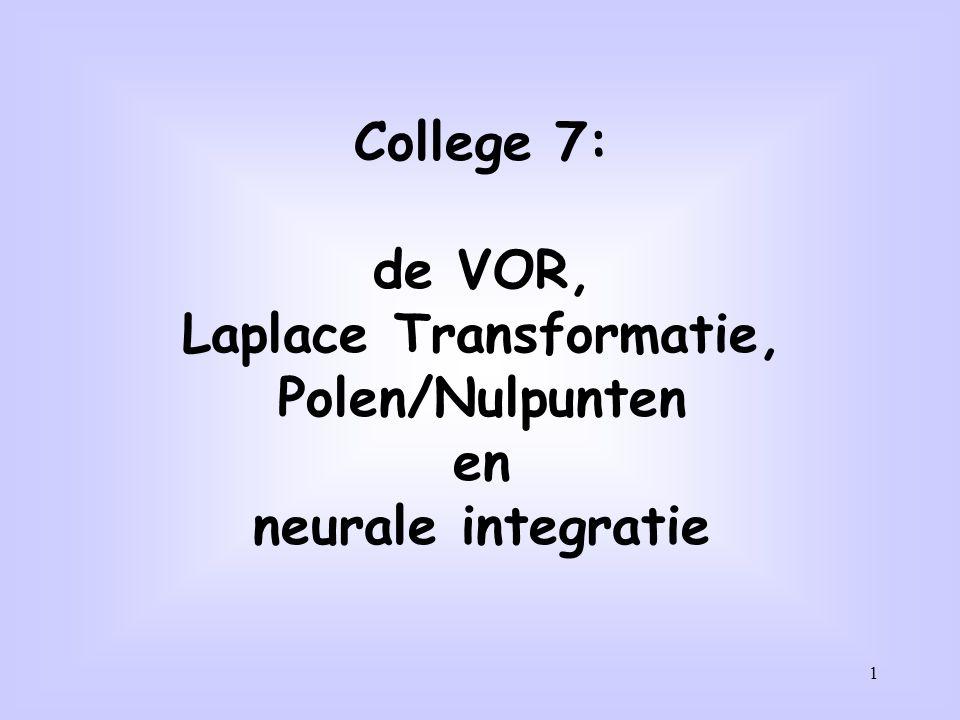 1 College 7: de VOR, Laplace Transformatie, Polen/Nulpunten en neurale integratie