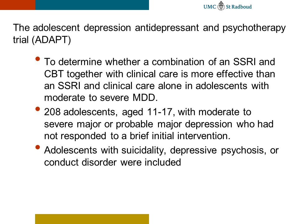The adolescent depression antidepressant and psychotherapy trial (ADAPT) To determine whether a combination of an SSRI and CBT together with clinical