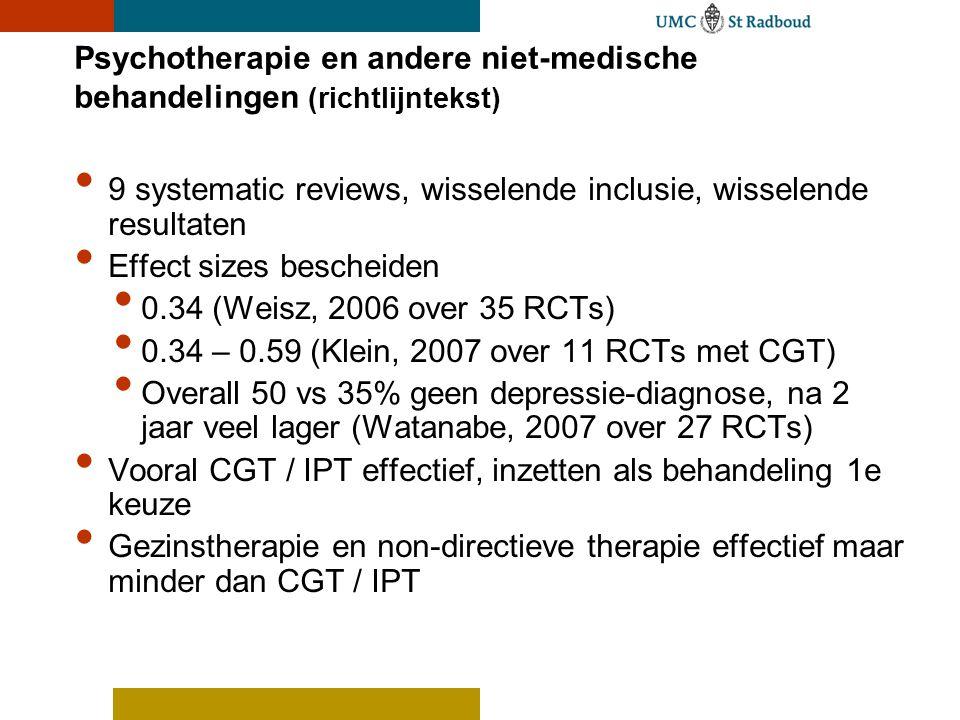 Psychotherapie en andere niet-medische behandelingen (richtlijntekst) 9 systematic reviews, wisselende inclusie, wisselende resultaten Effect sizes be