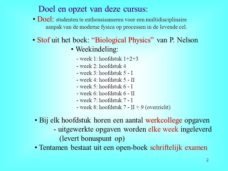 """Doel en opzet van deze cursus: Stof """"Biological Physics"""" Stof uit het boek: """"Biological Physics"""" van P. Nelson Weekindeling: - week 1: hoofdstuk 1+2+3"""