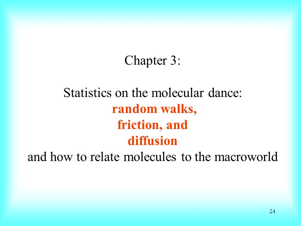 Chapter 3: Statistics on the molecular dance: random walks, friction, and diffusion and how to relate molecules to the macroworld 24