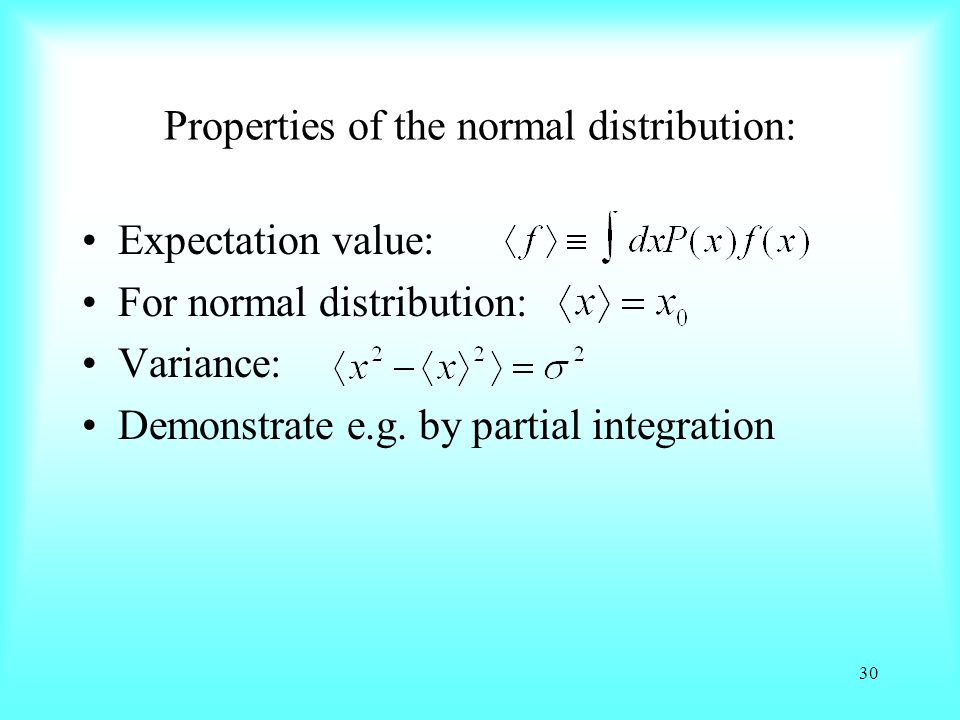 Properties of the normal distribution: Expectation value: For normal distribution: Variance: Demonstrate e.g.
