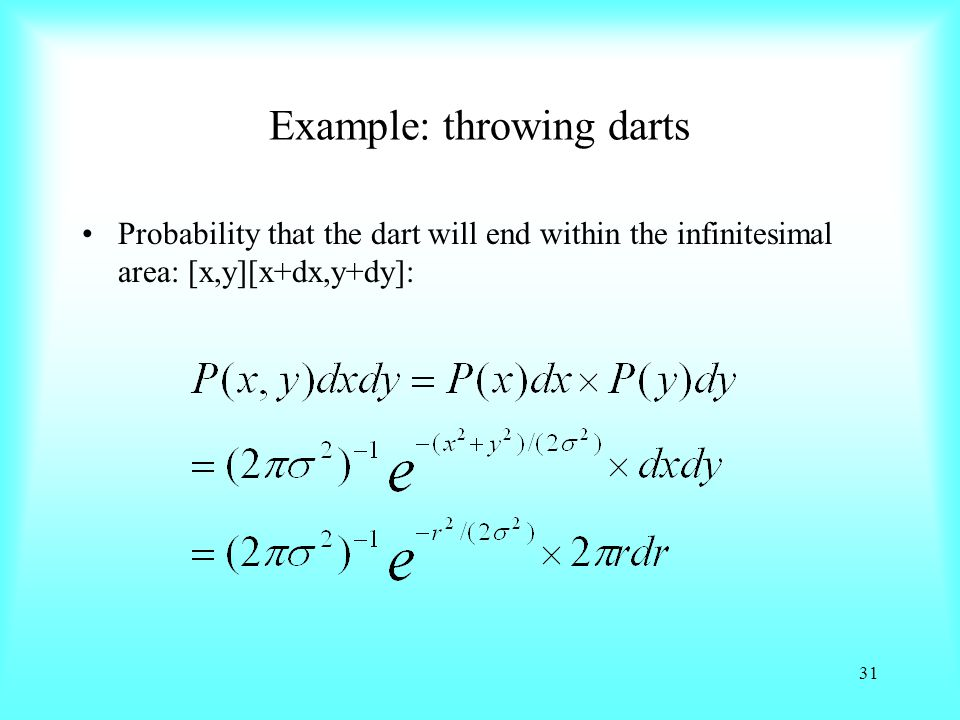 Example: throwing darts Probability that the dart will end within the infinitesimal area: [x,y][x+dx,y+dy]: 31