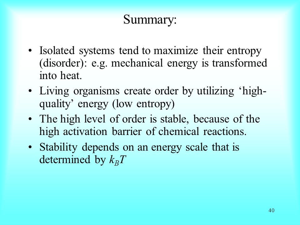 Summary: Isolated systems tend to maximize their entropy (disorder): e.g.