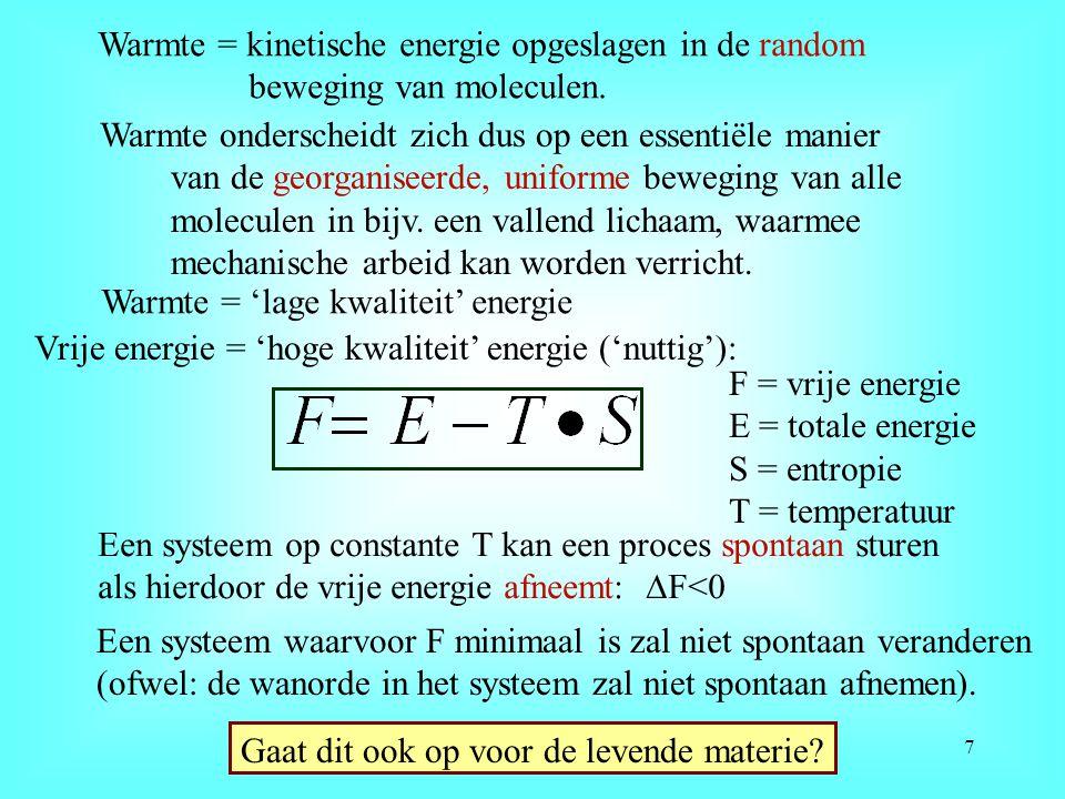 Warmte = kinetische energie opgeslagen in de random beweging van moleculen. Warmte onderscheidt zich dus op een essentiële manier van de georganiseerd