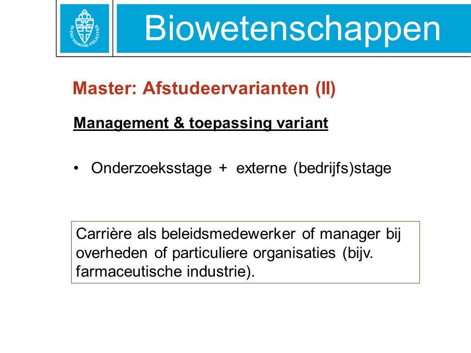 Biowetenschappen Master: Afstudeervarianten (II) Management & toepassing variant Onderzoeksstage + externe (bedrijfs)stage Carrière als beleidsmedewer