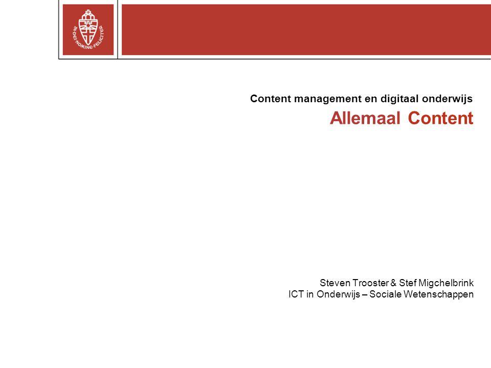 Allemaal Content Steven Trooster & Stef Migchelbrink ICT in Onderwijs – Sociale Wetenschappen Content management en digitaal onderwijs